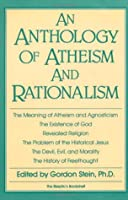 Anthology of Atheism and Rationalism Gordon Stein