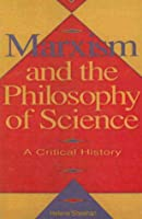 Marxism And The Philosophy Of Science: A Critical History: The First Hundred Years  by  Helena Sheehan