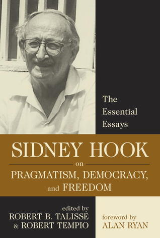 Sidney Hook on Pragmatism, Democracy and Freedom: The Essential Essays  by  Sidney Hook