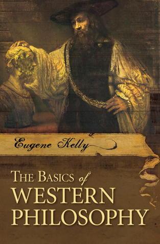 The Basics of Western Philosophy Eugene Kelly