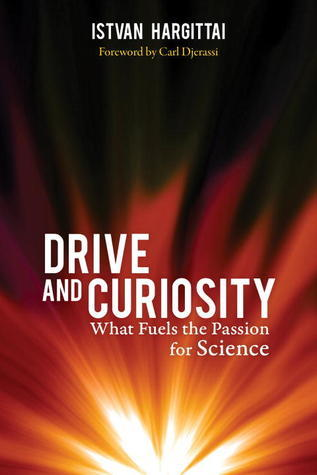 Drive and Curiosity: What Fuels the Passion for Science  by  István Hargittai