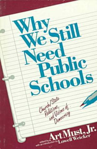 Why We Still Need Public Schools  by  Art Must