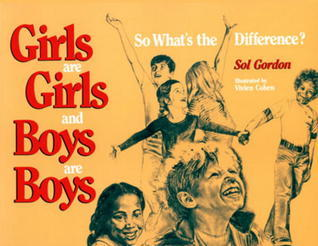 Girls Are Girls, and Boys Are Boys  by  Sol Gordon