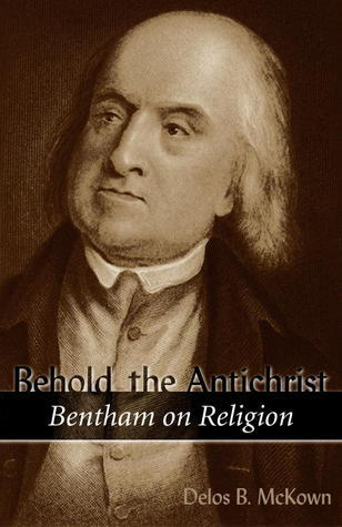 Behold the Antichrist: Bentham on Religion  by  Delos McKown