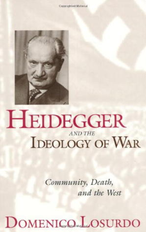 Heidegger and the Ideology of War: Community, Death, and the West Domenico Losurdo