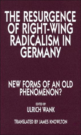 The Resurgence of Right Wing Radicalism in Germany Ulrich Wank