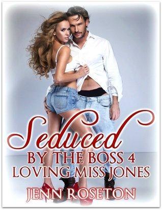 Loving Miss Jones (Seduced By the Boss, #4)  by  Jenn Roseton