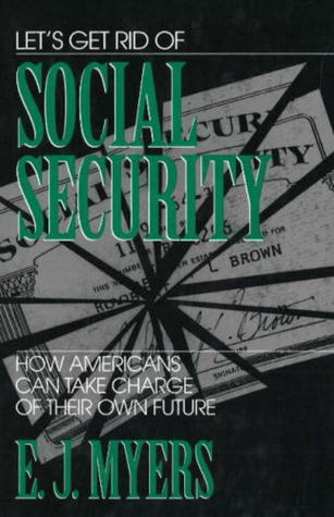 Lets Get Rid of Social Security  by  E.J. Myers