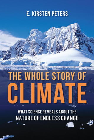The Whole Story of Climate: What Science Reveals About the Nature of Endless Change  by  E. Kirsten Peters