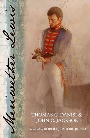 Uncovering the Truth About Meriwether Lewis Thomas C. Danisi