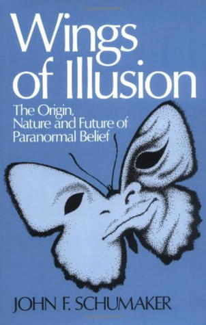 Wings of Illusion: The Origin, Nature, and Future of Paranormal Belief  by  John F. Schumaker