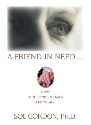 A Friend in Need: How to Help When Times Are Tough  by  Sol Gordon