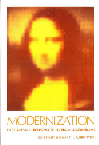 Modernization: The Humanist Response to Its Promise & Problems  by  Richard L. Rubenstein