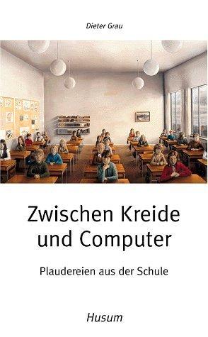 Zwischen Kreide und Computer Dieter Grau