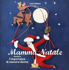 Mamma Natale ovvero limportanza di nascere donna Luisa Staffieri