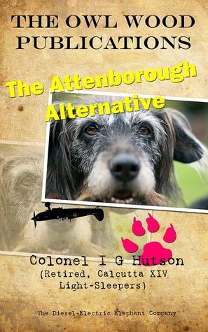 The Attenborough Alternative (The Owl Wood Publications, #3) Ian Hutson