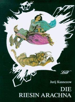 Die Riesin Arachna (Zauberlandreihe, #9) Jurij Kusnezow