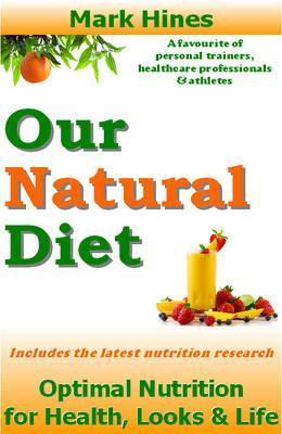 Our Natural Diet: Optimal Nutrition for Health, Looks and Life Mark Hines