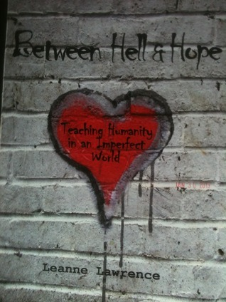 Between Hell and Hope: Teaching Humanity in an Imperfect Word Leanne Lawrence