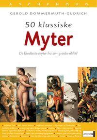 50 klassiske myter: De kendteste myter fra den græske oldtid  by  Gerold Dommermuth-Gudrich