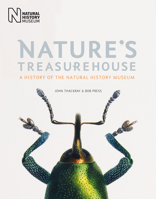 Natures Treasurehouse: A History of the Natural History Museum Bob Press