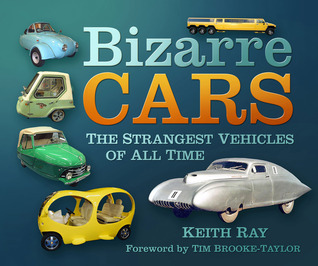Bizarre Cars: The Strangest Vehicles of All Time Keith Ray