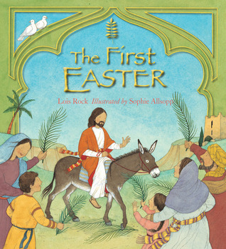 The First Easter. Lois Rock Lois Rock
