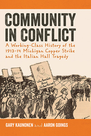 Community in Conflict: A Working-class History of the 1913-14 Michigan Copper Strike and the Italian Hall Tragedy  by  Gary Kaunonen