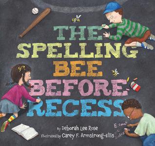 The Spelling Bee Before Recess  by  Deborah Lee Rose