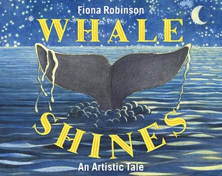 Whale Shines: An Artistic Tail  by  Fiona Robinson