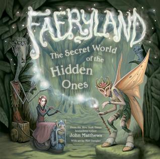 Faeryland: The Secret World of the Hidden Ones  by  John Matthews