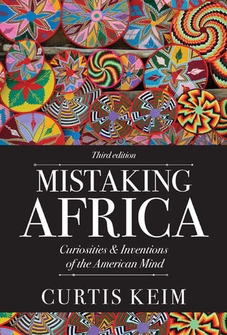 Mistaking Africa: Curiosities and Inventions of the American Mind Curtis A. Keim