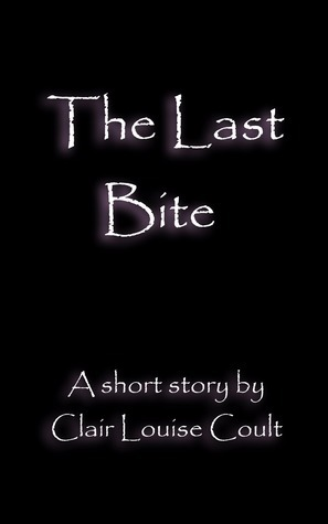 The Last Bite Clair Louise Coult