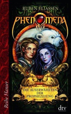 Die Auserwählten Der Prophezeiung (Phenomena, #1)  by  Ruben Eliassen