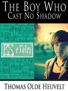 The Boy Who Cast No Shadow Thomas Olde Heuvelt