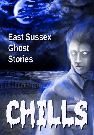 Chills: East Sussex Ghost Stories  by  Rayne Hall