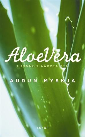 Aloe vera: luonnon aarreaitta  by  Audun Myskja