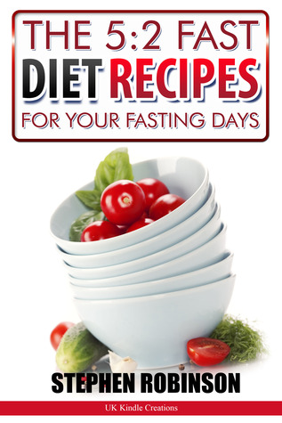 The 5 2 Fast Diet Recipes For Your Fasting Days  by  Stephen Robinson