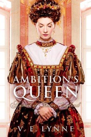 Ambitions Queen: A Novel of Tudor England V.E. Lynne