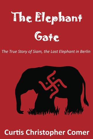 The Elephant Gate  by  Curtis Christopher Comer