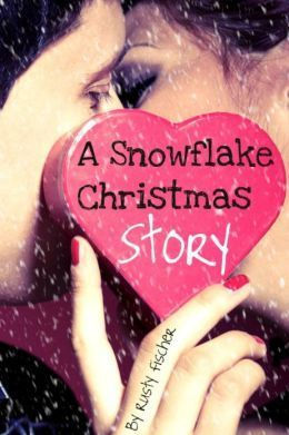 A Snowflake Christmas Story: A Very Merry YA Story  by  Rusty Fischer
