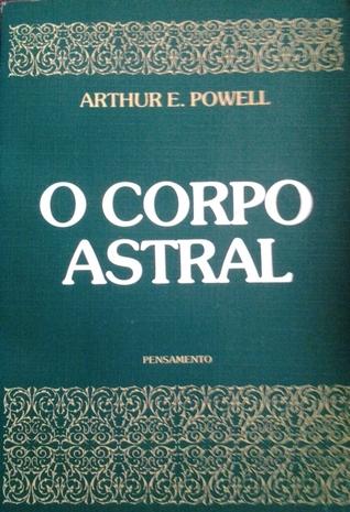 O corpo astral e outros fenômenos naturais  by  Arthur E. Powell