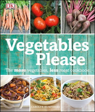 Vegetables Please: The More Vegetables, Less Meat Cookbook Carolyn Humphries