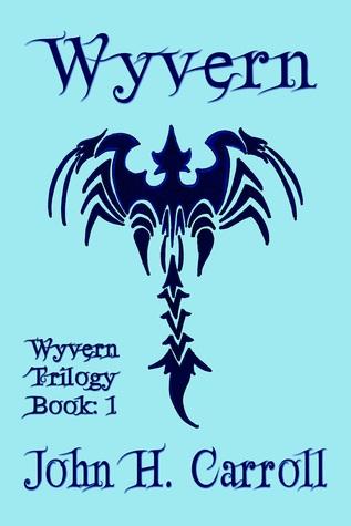 Wyvern (Wyvern Trilogy, #1)  by  John H. Carroll