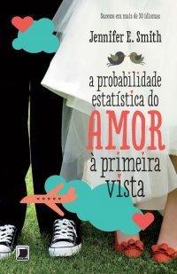 A Probabilidade Estatística do Amor À Primeira Vista  by  Jennifer E. Smith