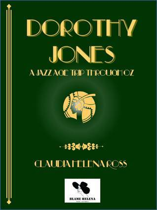 Dorothy Jones A Jazz Age Trip Through Oz Claudia Helena Ross