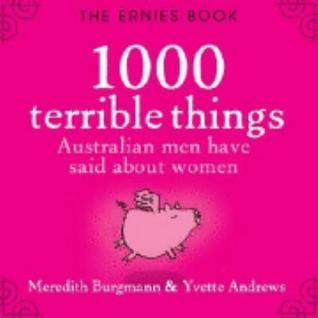 The Ernies Book: 1000 Terrible Things Australian Men Have Said about Women  by  Meredith Burgmann