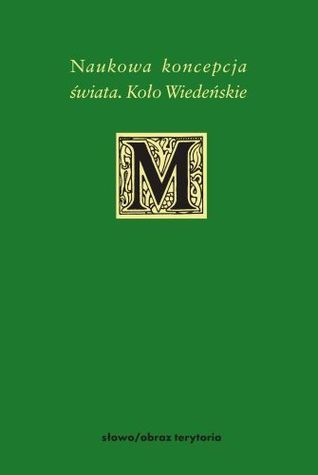 Naukowa koncepcja świata. Koło Wiedeńskie  by  Artur Koterski