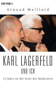 Karl Lagerfeld und ich : 15 Jahre an der Seite des Modezaren Arnaud Maillard