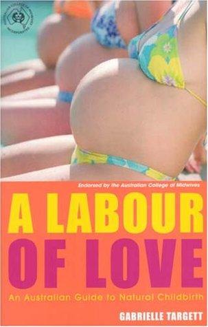 A Labour Of Love: An Australian Guide To Natural Childbirth Gabrielle Targett